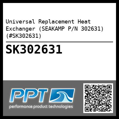 Universal Replacement Heat Exchanger (SEAKAMP P/N 302631) (#SK302631) - Click Here to See Product Details