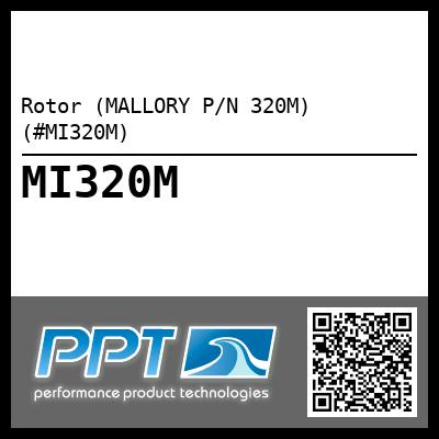Rotor (MALLORY P/N 320M) (#MI320M) - Click Here to See Product Details