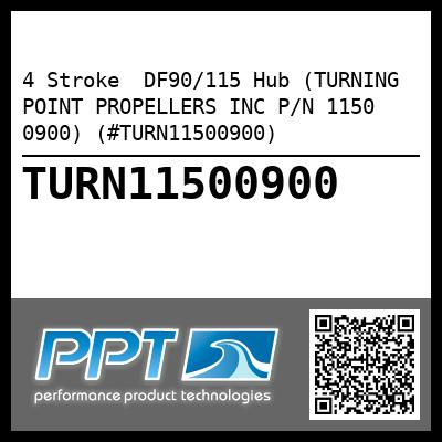 4 Stroke  DF90/115 Hub (TURNING POINT PROPELLERS INC P/N 1150 0900) (#TURN11500900) - Click Here to See Product Details
