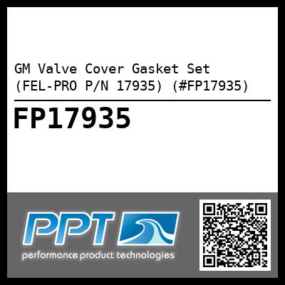 GM Valve Cover Gasket Set (FEL-PRO P/N 17935) (#FP17935) - Click Here to See Product Details