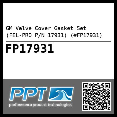GM Valve Cover Gasket Set (FEL-PRO P/N 17931) (#FP17931) - Click Here to See Product Details