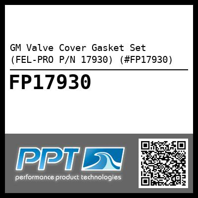 GM Valve Cover Gasket Set (FEL-PRO P/N 17930) (#FP17930) - Click Here to See Product Details