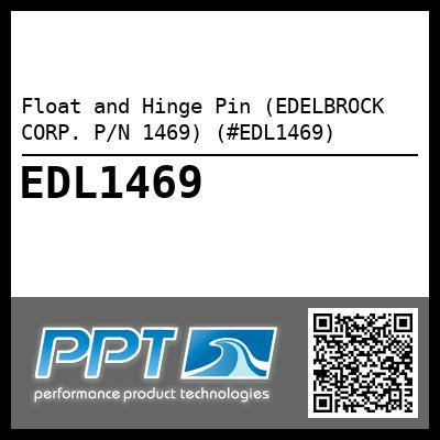 Float and Hinge Pin (EDELBROCK CORP. P/N 1469) (#EDL1469) - Click Here to See Product Details