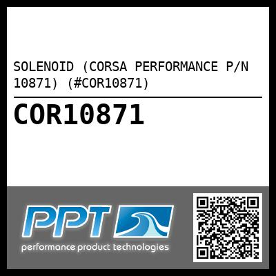 SOLENOID (CORSA PERFORMANCE P/N 10871) (#COR10871) - Click Here to See Product Details