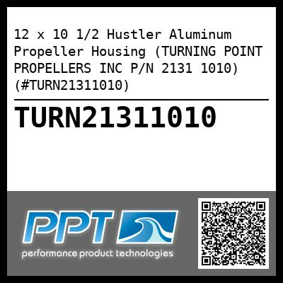 12 x 10 1/2 Hustler Aluminum Propeller Housing (TURNING POINT PROPELLERS INC P/N 2131 1010) (#TURN21311010) - Click Here to See Product Details