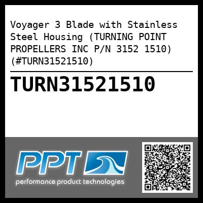 Voyager 3 Blade with Stainless Steel Housing (TURNING POINT PROPELLERS INC P/N 3152 1510) (#TURN31521510) - Click Here to See Product Details