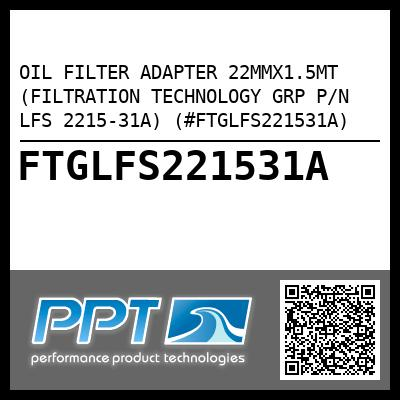 OIL FILTER ADAPTER 22MMX1.5MT (FILTRATION TECHNOLOGY GRP P/N LFS 2215-31A) (#FTGLFS221531A) - Click Here to See Product Details