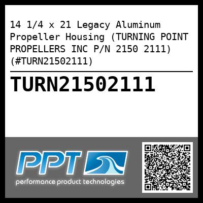 14 1/4 x 21 Legacy Aluminum Propeller Housing (TURNING POINT PROPELLERS INC P/N 2150 2111) (#TURN21502111) - Click Here to See Product Details