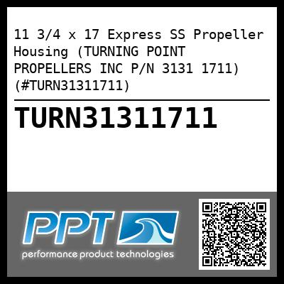 11 3/4 x 17 Express SS Propeller Housing (TURNING POINT PROPELLERS INC P/N 3131 1711) (#TURN31311711) - Click Here to See Product Details