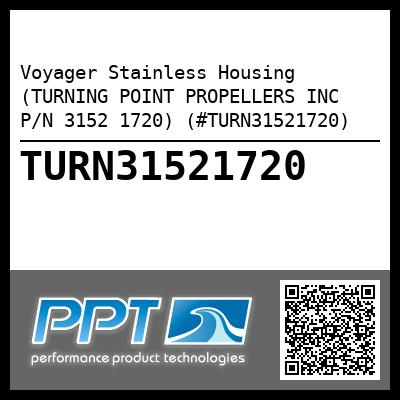 Voyager Stainless Housing (TURNING POINT PROPELLERS INC P/N 3152 1720) (#TURN31521720) - Click Here to See Product Details