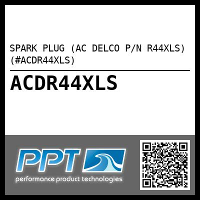 SPARK PLUG (AC DELCO P/N R44XLS) (#ACDR44XLS) - Click Here to See Product Details