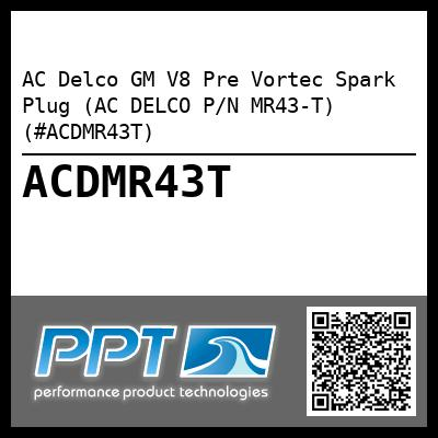 AC Delco GM V8 Pre Vortec Spark Plug (AC DELCO P/N MR43-T) (#ACDMR43T) - Click Here to See Product Details