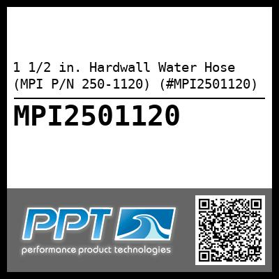 1 1/2 in. Hardwall Water Hose (MPI P/N 250-1120) (#MPI2501120) - Click Here to See Product Details