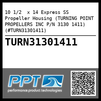 10 1/2  x 14 Express SS Propeller Housing (TURNING POINT PROPELLERS INC P/N 3130 1411) (#TURN31301411) - Click Here to See Product Details
