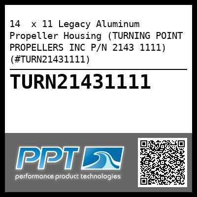 14  x 11 Legacy Aluminum Propeller Housing (TURNING POINT PROPELLERS INC P/N 2143 1111) (#TURN21431111) - Click Here to See Product Details