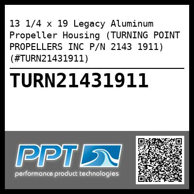13 1/4 x 19 Legacy Aluminum Propeller Housing (TURNING POINT PROPELLERS INC P/N 2143 1911) (#TURN21431911) - Click Here to See Product Details