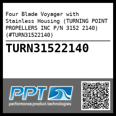 Four Blade Voyager with Stainless Housing (TURNING POINT PROPELLERS INC P/N 3152 2140) (#TURN31522140) - Click Here to See Product Details