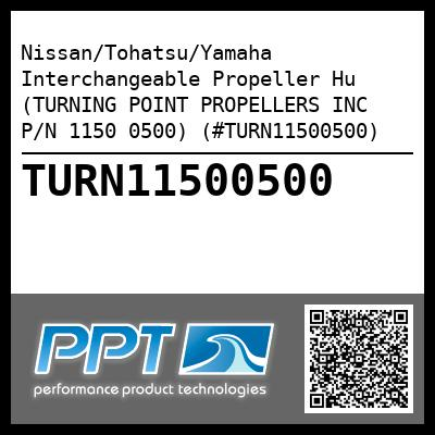 Nissan/Tohatsu/Yamaha Interchangeable Propeller Hu (TURNING POINT PROPELLERS INC P/N 1150 0500) (#TURN11500500) - Click Here to See Product Details