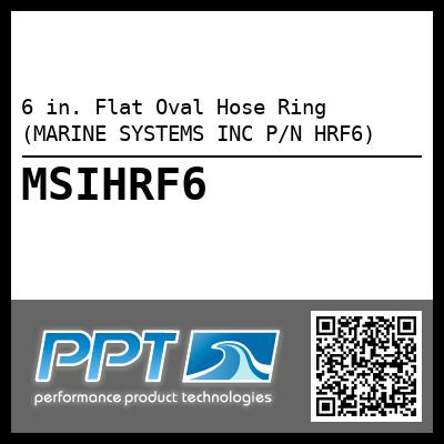 6 in. Flat Oval Hose Ring (MARINE SYSTEMS INC P/N HRF6) - Click Here to See Product Details