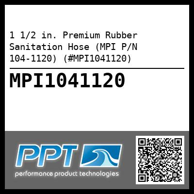 1 1/2 in. Premium Rubber Sanitation Hose (MPI P/N 104-1120) (#MPI1041120) - Click Here to See Product Details