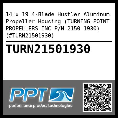 14 x 19 4-Blade Hustler Aluminum Propeller Housing (TURNING POINT PROPELLERS INC P/N 2150 1930) (#TURN21501930) - Click Here to See Product Details