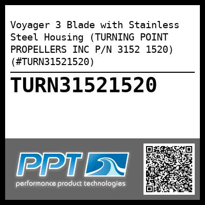 Voyager 3 Blade with Stainless Steel Housing (TURNING POINT PROPELLERS INC P/N 3152 1520) (#TURN31521520) - Click Here to See Product Details