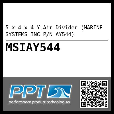 5 x 4 x 4 Y Air Divider (MARINE SYSTEMS INC P/N AY544) - Click Here to See Product Details