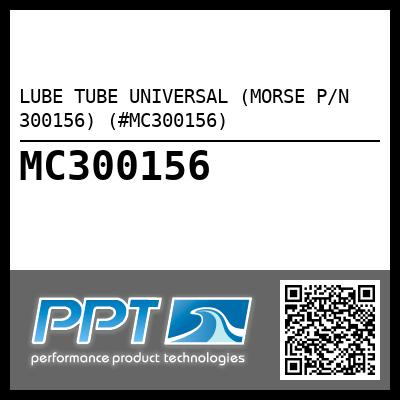 LUBE TUBE UNIVERSAL (MORSE P/N 300156) (#MC300156) - Click Here to See Product Details