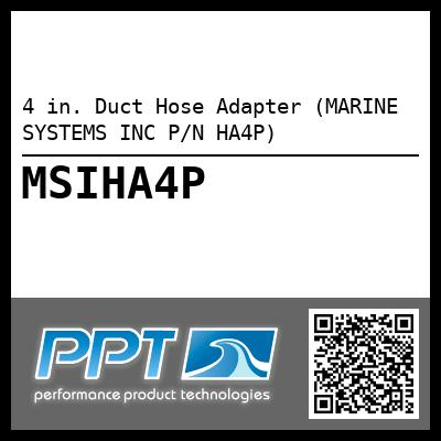 4 in. Duct Hose Adapter (MARINE SYSTEMS INC P/N HA4P) - Click Here to See Product Details