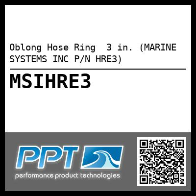 Oblong Hose Ring  3 in. (MARINE SYSTEMS INC P/N HRE3) - Click Here to See Product Details