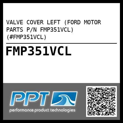 VALVE COVER LEFT (FORD MOTOR PARTS P/N FMP351VCL) (#FMP351VCL) - Click Here to See Product Details