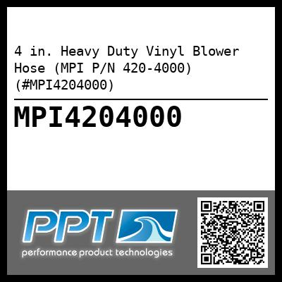 4 in. Heavy Duty Vinyl Blower Hose (MPI P/N 420-4000) (#MPI4204000)