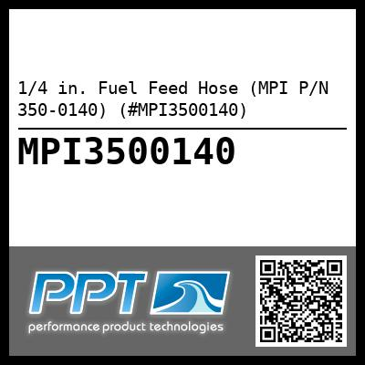 1/4 in. Fuel Feed Hose (MPI P/N 350-0140) (#MPI3500140) - Click Here to See Product Details