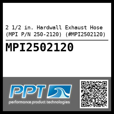 2 1/2 in. Hardwall Exhaust Hose (MPI P/N 250-2120) (#MPI2502120) - Click Here to See Product Details