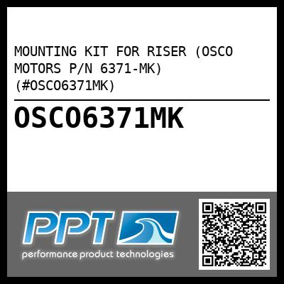 MOUNTING KIT FOR RISER (OSCO MOTORS P/N 6371-MK) (#OSCO6371MK) - Click Here to See Product Details