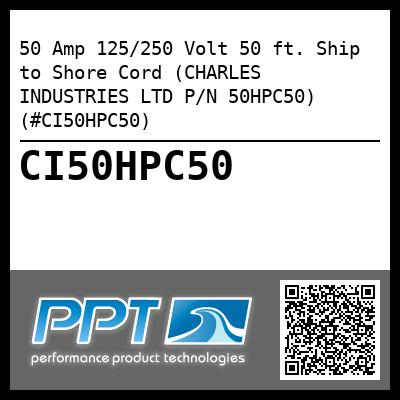50 Amp 125/250 Volt 50 ft. Ship to Shore Cord (CHARLES INDUSTRIES LTD P/N 50HPC50) (#CI50HPC50) - Click Here to See Product Details