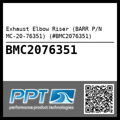 Exhaust Elbow Riser (BARR P/N MC-20-76351) (#BMC2076351) - Click Here to See Product Details
