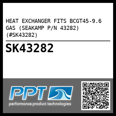 HEAT EXCHANGER FITS BCGT45-9.6 GAS (SEAKAMP P/N 43282) (#SK43282) - Click Here to See Product Details