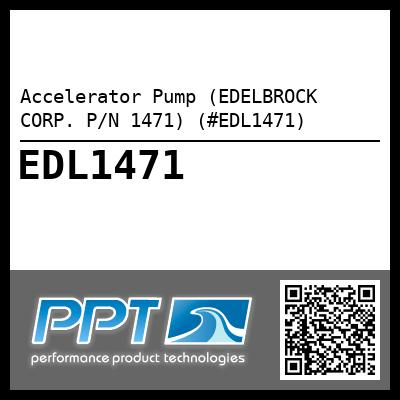 Accelerator Pump (EDELBROCK CORP. P/N 1471) (#EDL1471) - Click Here to See Product Details
