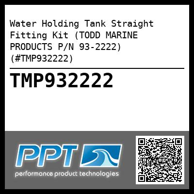 Water Holding Tank Straight Fitting Kit (TODD MARINE PRODUCTS P/N 93-2222) (#TMP932222) - Click Here to See Product Details