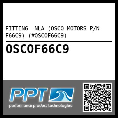 FITTING  NLA (OSCO MOTORS P/N F66C9) (#OSCOF66C9) - Click Here to See Product Details