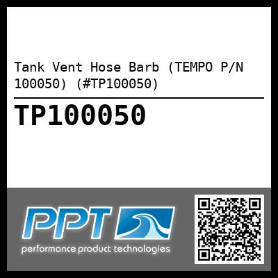 Tank Vent Hose Barb (TEMPO P/N 100050) (#TP100050) - Click Here to See Product Details