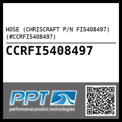 HOSE (CHRISCRAFT P/N FI5408497) (#CCRFI5408497) - Click Here to See Product Details