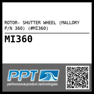 ROTOR- SHUTTER WHEEL (MALLORY P/N 360) (#MI360) - Click Here to See Product Details