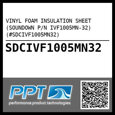 VINYL FOAM INSULATION SHEET (SOUNDOWN P/N IVF1005MN-32) (#SDCIVF1005MN32) - Click Here to See Product Details