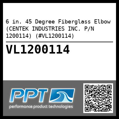 6 in. 45 Degree Fiberglass Elbow (CENTEK INDUSTRIES INC. P/N 1200114) (#VL1200114)