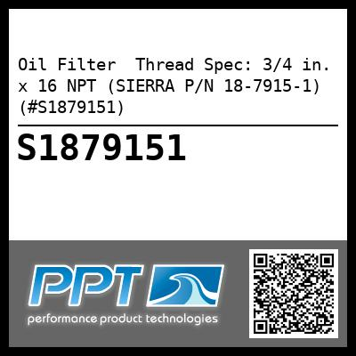 Oil Filter  Thread Spec: 3/4 in. x 16 NPT (SIERRA P/N 18-7915-1) (#S1879151) - Click Here to See Product Details