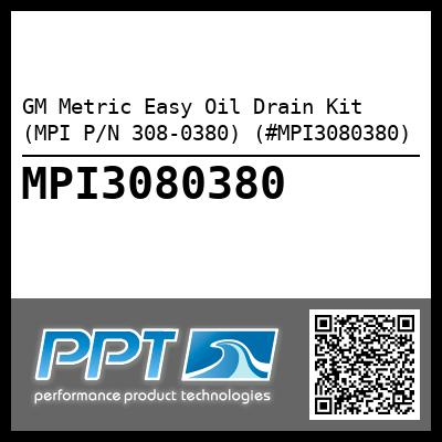 GM Metric Easy Oil Drain Kit (MPI P/N 308-0380) (#MPI3080380) - Click Here to See Product Details