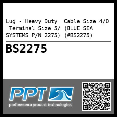 Lug - Heavy Duty  Cable Size 4/0  Terminal Size 5/ (BLUE SEA SYSTEMS P/N 2275) (#BS2275)