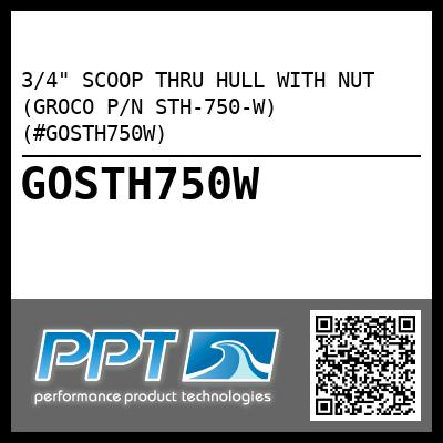 "3/4"" SCOOP THRU HULL WITH NUT (GROCO P/N STH-750-W) (#GOSTH750W)"